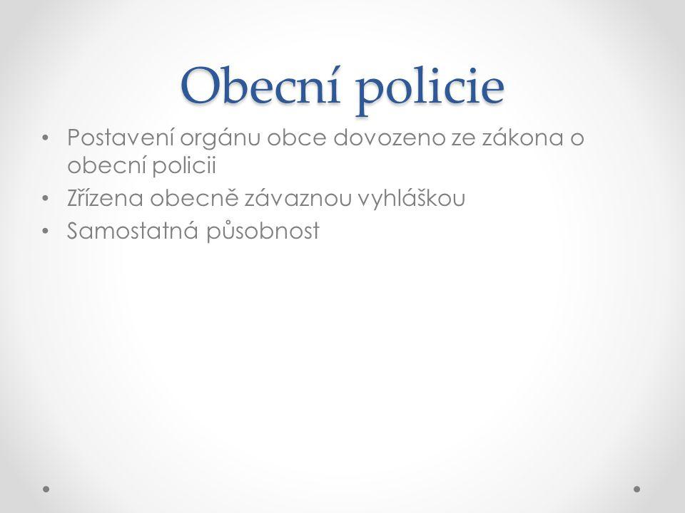 Obecní policie Postavení orgánu obce dovozeno ze zákona o obecní policii Zřízena obecně závaznou vyhláškou Samostatná působnost