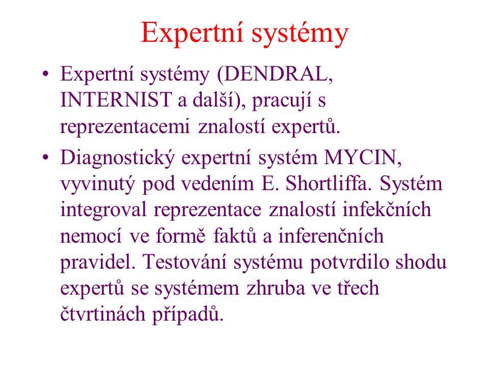 Expertní systémy Expertní systémy (DENDRAL, INTERNIST a další), pracují s reprezentacemi znalostí expertů.