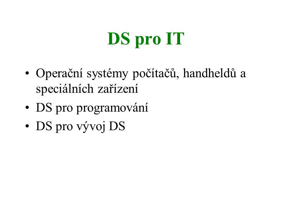 DS pro IT Operační systémy počítačů, handheldů a speciálních zařízení DS pro programování DS pro vývoj DS