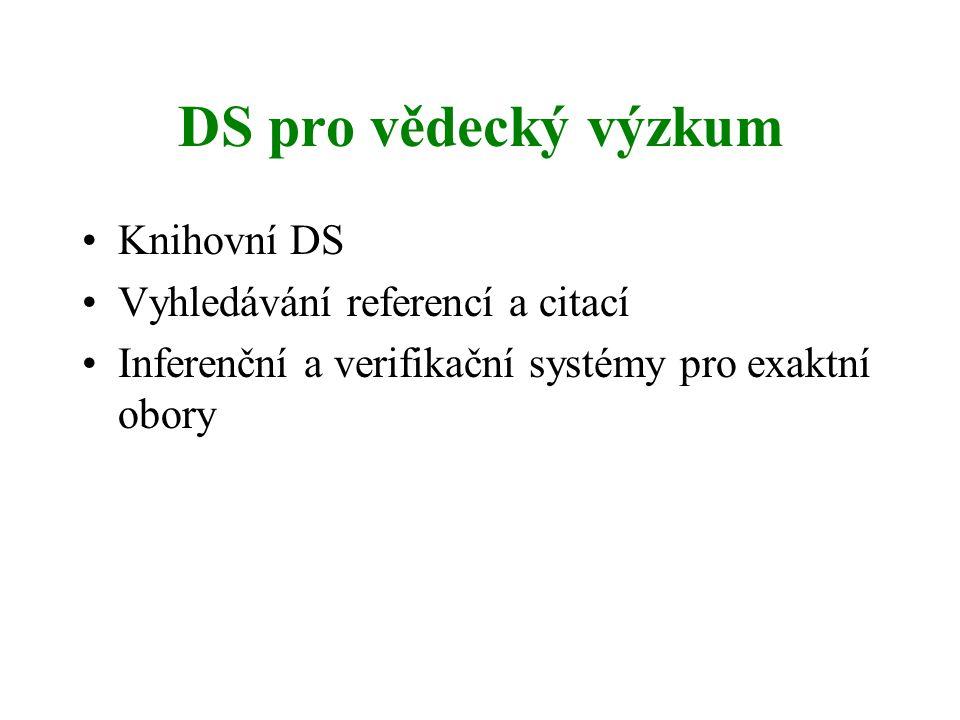 DS pro vědecký výzkum Knihovní DS Vyhledávání referencí a citací Inferenční a verifikační systémy pro exaktní obory