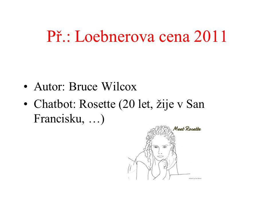 Př.: Loebnerova cena 2011 Autor: Bruce Wilcox Chatbot: Rosette (20 let, žije v San Francisku, …)