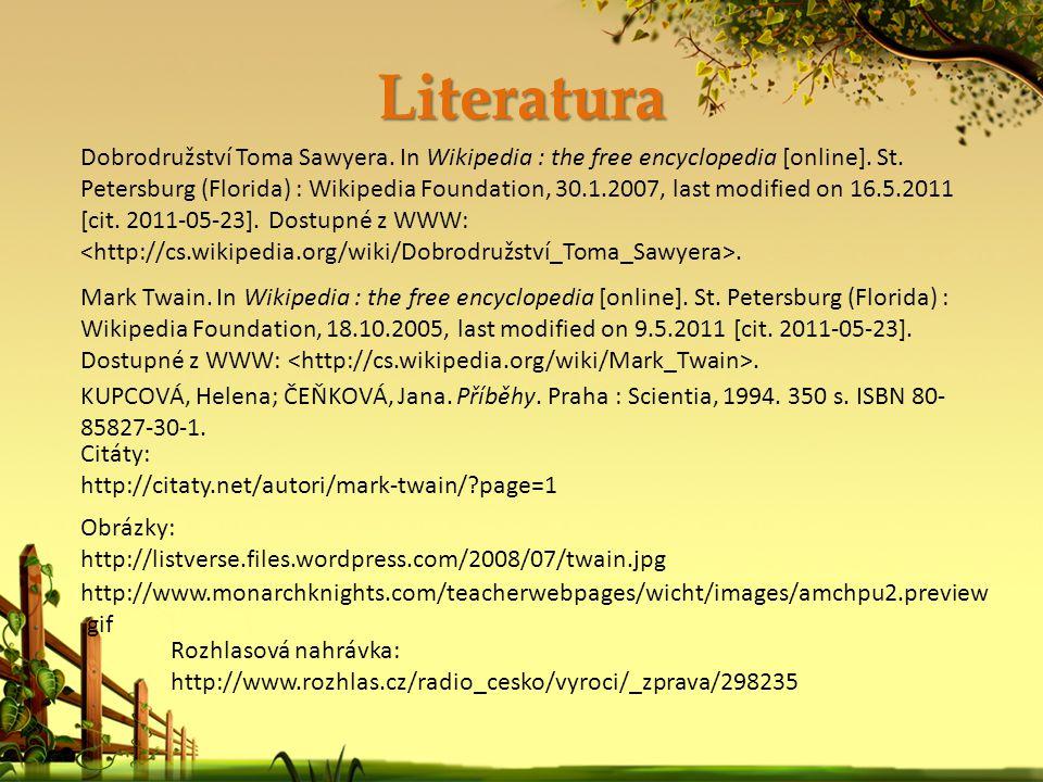 Literatura Obrázky: http://listverse.files.wordpress.com/2008/07/twain.jpg Dobrodružství Toma Sawyera. In Wikipedia : the free encyclopedia [online].