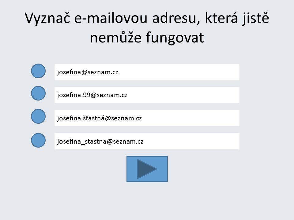 Vyznač e-mailovou adresu, která jistě nemůže fungovat josefina@seznam.cz josefina.99@seznam.cz josefina.šťastná@seznam.cz josefina_stastna@seznam.cz