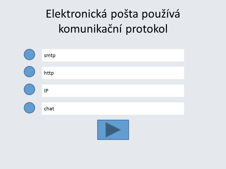 Elektronická pošta používá komunikační protokol smtp http IP chat