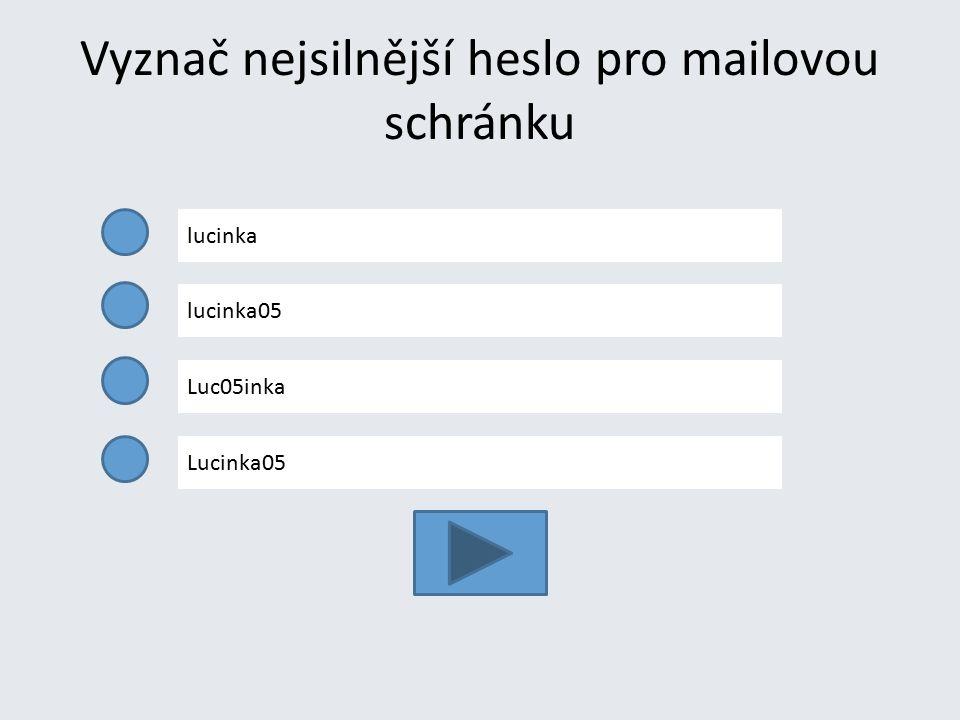 Vyznač nejsilnější heslo pro mailovou schránku lucinka lucinka05 Luc05inka Lucinka05
