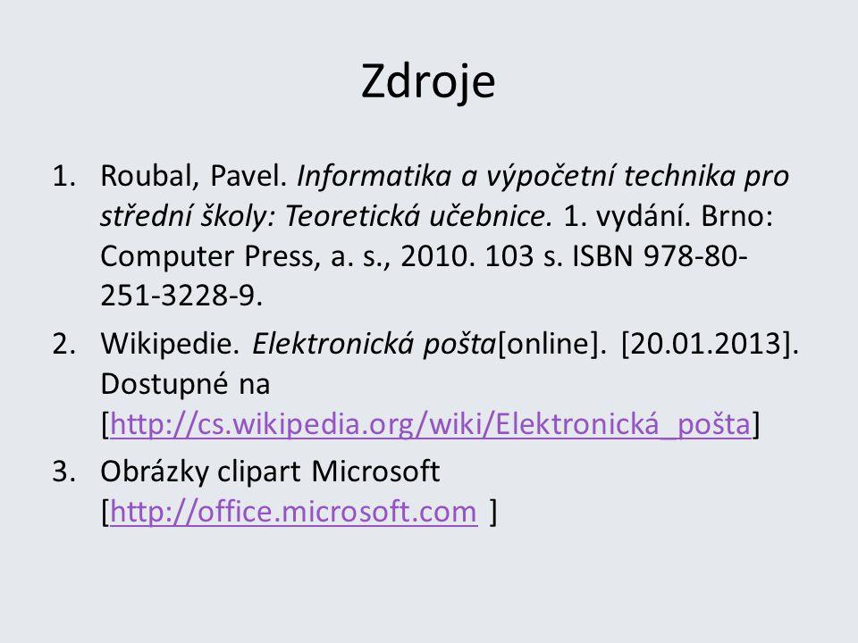 Zdroje 1.Roubal, Pavel. Informatika a výpočetní technika pro střední školy: Teoretická učebnice. 1. vydání. Brno: Computer Press, a. s., 2010. 103 s.