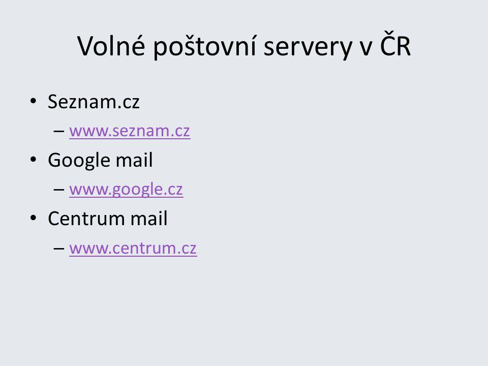 Volné poštovní servery v ČR Seznam.cz – www.seznam.cz www.seznam.cz Google mail – www.google.cz www.google.cz Centrum mail – www.centrum.cz www.centru