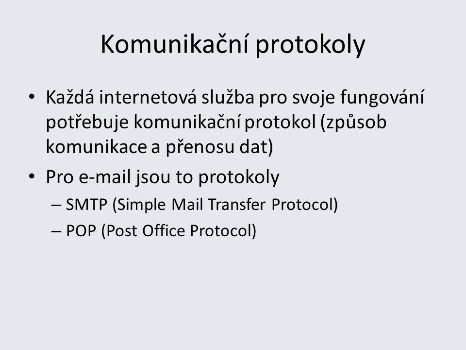 Komunikační protokoly Každá internetová služba pro svoje fungování potřebuje komunikační protokol (způsob komunikace a přenosu dat) Pro e-mail jsou to