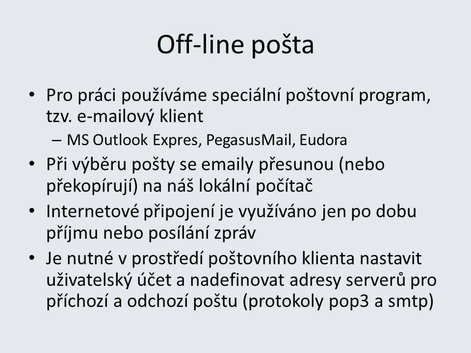 Off-line pošta Pro práci používáme speciální poštovní program, tzv. e-mailový klient – MS Outlook Expres, PegasusMail, Eudora Při výběru pošty se emai