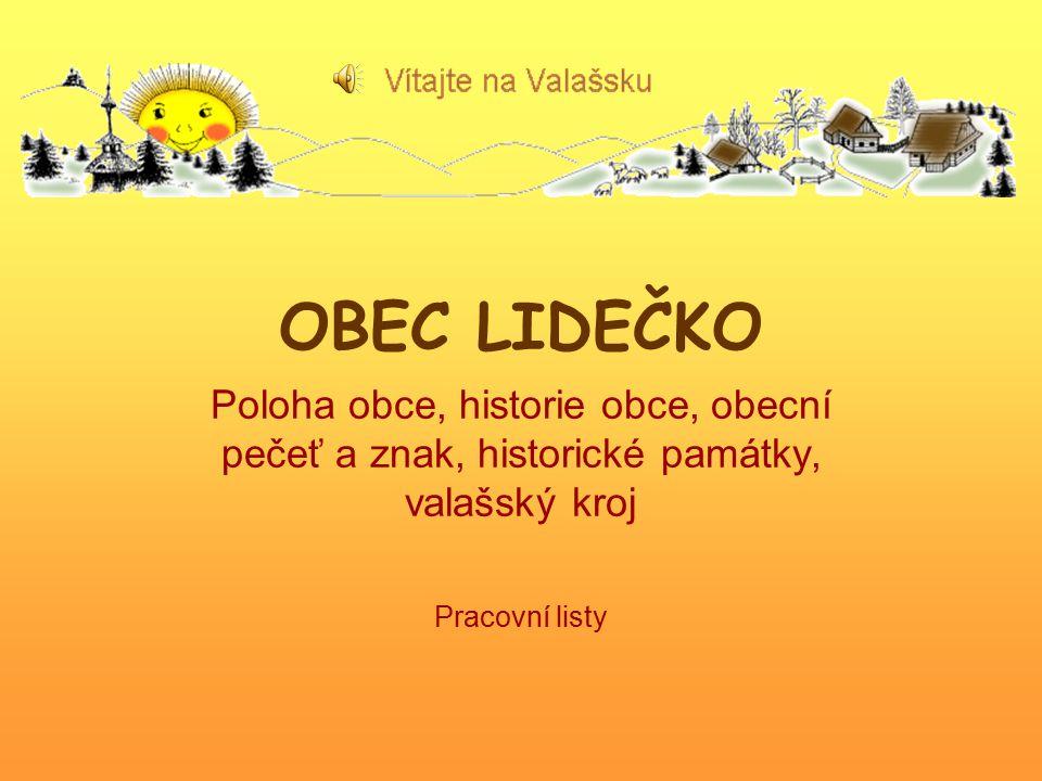 OBEC LIDEČKO Poloha obce, historie obce, obecní pečeť a znak, historické památky, valašský kroj Pracovní listy