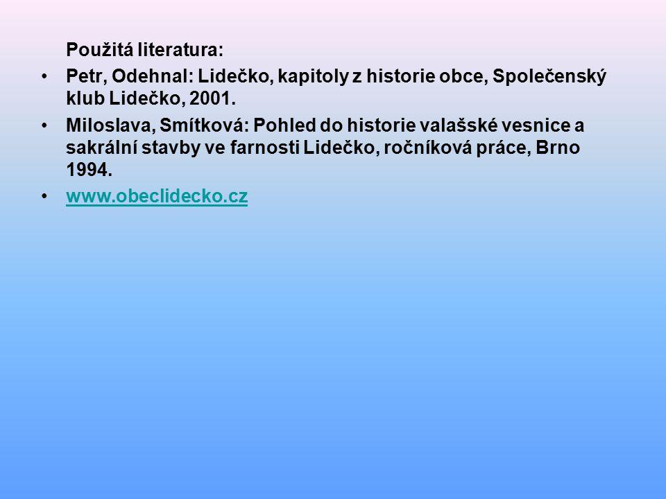 Použitá literatura: Petr, Odehnal: Lidečko, kapitoly z historie obce, Společenský klub Lidečko, 2001. Miloslava, Smítková: Pohled do historie valašské