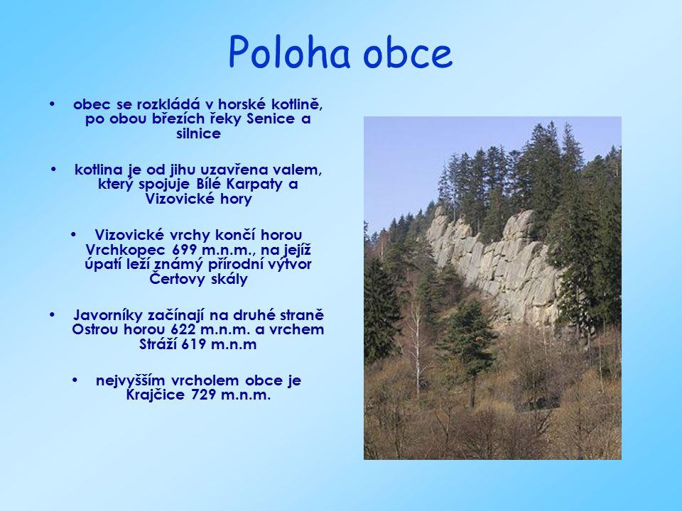 Poloha obce obec se rozkládá v horské kotlině, po obou březích řeky Senice a silnice kotlina je od jihu uzavřena valem, který spojuje Bílé Karpaty a Vizovické hory Vizovické vrchy končí horou Vrchkopec 699 m.n.m., na jejíž úpatí leží známý přírodní výtvor Čertovy skály Javorníky začínají na druhé straně Ostrou horou 622 m.n.m.