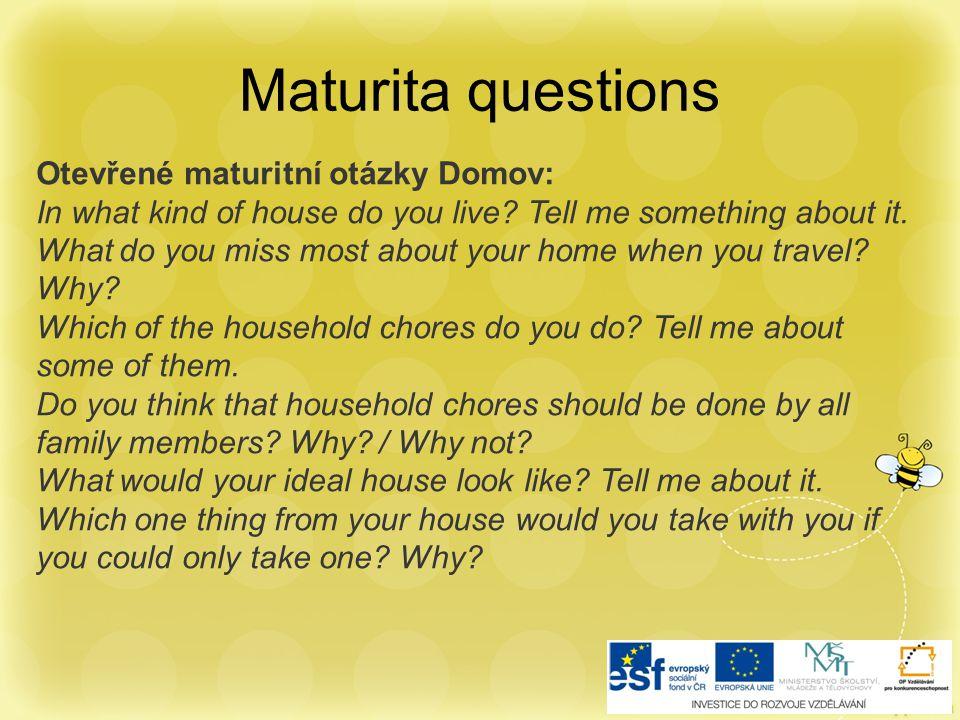 Maturita questions Otevřené maturitní otázky Domov: In what kind of house do you live.