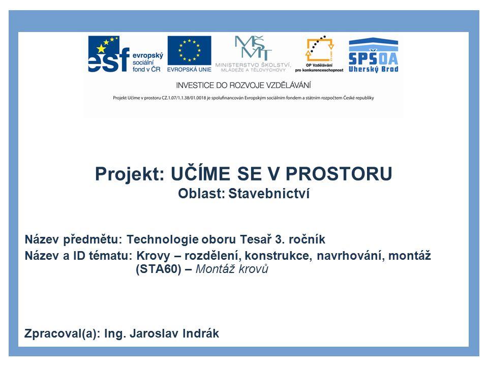Projekt: UČÍME SE V PROSTORU Oblast: Stavebnictví Název předmětu: Technologie oboru Tesař 3. ročník Název a ID tématu: Krovy – rozdělení, konstrukce,