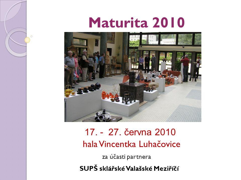 Maturita 2010 17. - 27. června 2010 hala Vincentka Luhačovice za účasti partnera SUPŠ sklářské Valašské Meziříčí