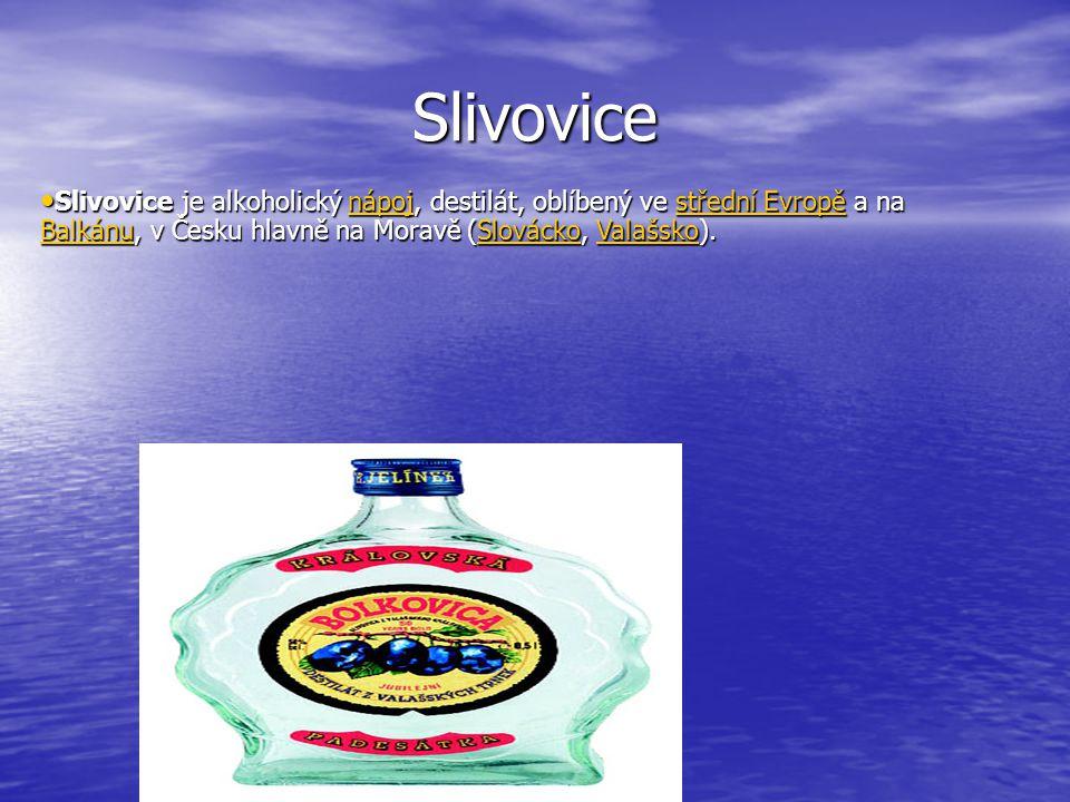Slivovice Slivovice je alkoholický nápoj, destilát, oblíbený ve střední Evropě a na Balkánu, v Česku hlavně na Moravě (Slovácko, Valašsko). Slivovice