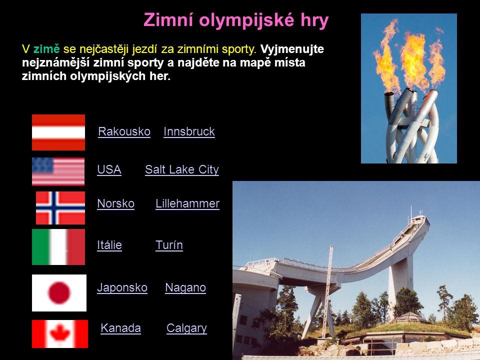 Zimní olympijské hry USA Salt Lake City Norsko Lillehammer Itálie TurínItálie Japonsko Nagano Kanada Calgary Rakousko Innsbruck V zimě se nejčastěji jezdí za zimními sporty.