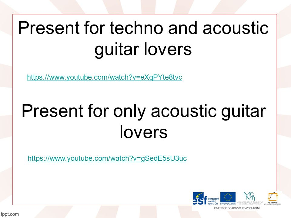 Present for techno and acoustic guitar lovers https://www.youtube.com/watch v=eXqPYte8tvc https://www.youtube.com/watch v=gSedE5sU3uc Present for only acoustic guitar lovers