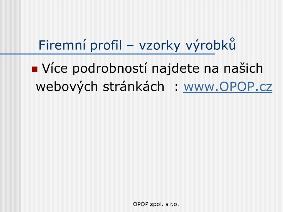 OPOP spol. s r.o. Firemní profil – vzorky výrobků Více podrobností najdete na našich webových stránkách : www.OPOP.czwww.OPOP.cz
