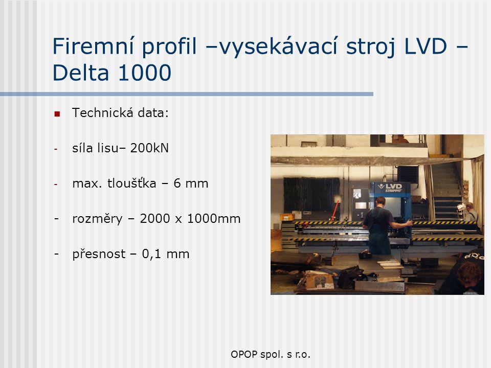 OPOP spol. s r.o. Firemní profil –vysekávací stroj LVD – Delta 1000 Technická data: - síla lisu– 200kN - max. tloušťka – 6 mm - rozměry – 2000 x 1000m
