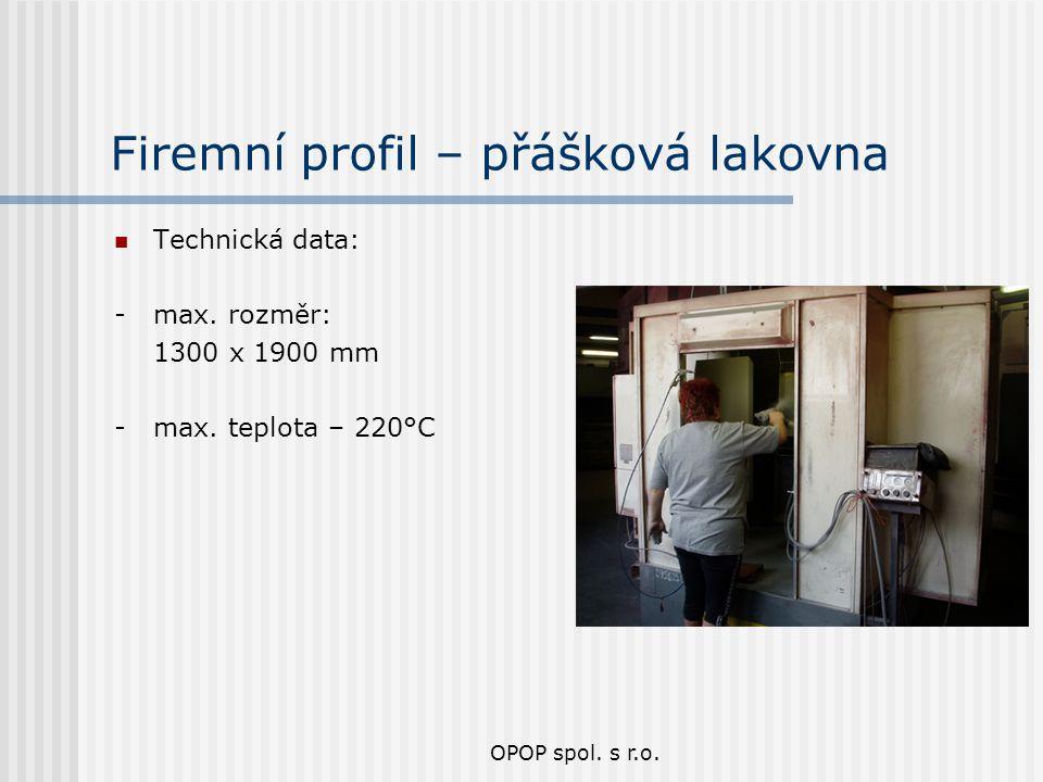 OPOP spol. s r.o. Firemní profil – přášková lakovna Technická data: - max. rozměr: 1300 x 1900 mm - max. teplota – 220°C