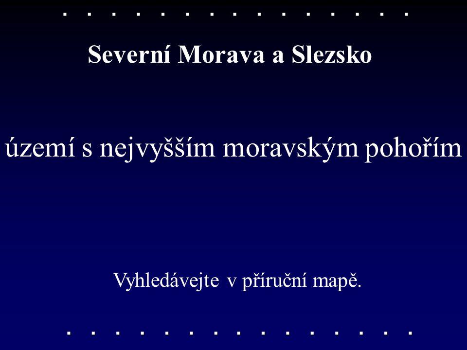 území s nejvyšším moravským pohořím Severní Morava a Slezsko Vyhledávejte v příruční mapě.