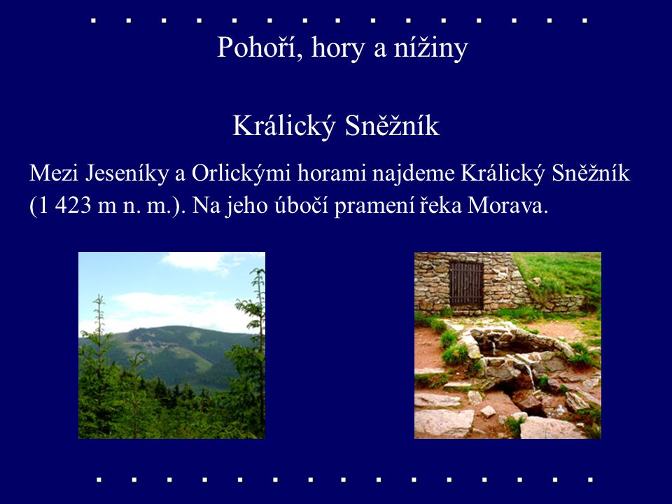 Pohoří, hory a nížiny Králický Sněžník Mezi Jeseníky a Orlickými horami najdeme Králický Sněžník (1 423 m n.