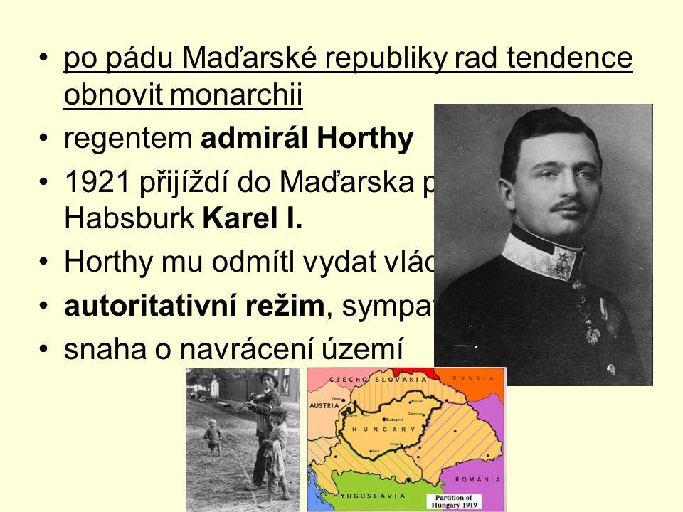 po pádu Maďarské republiky rad tendence obnovit monarchii regentem admirál Horthy 1921 přijíždí do Maďarska poslední Habsburk Karel I.