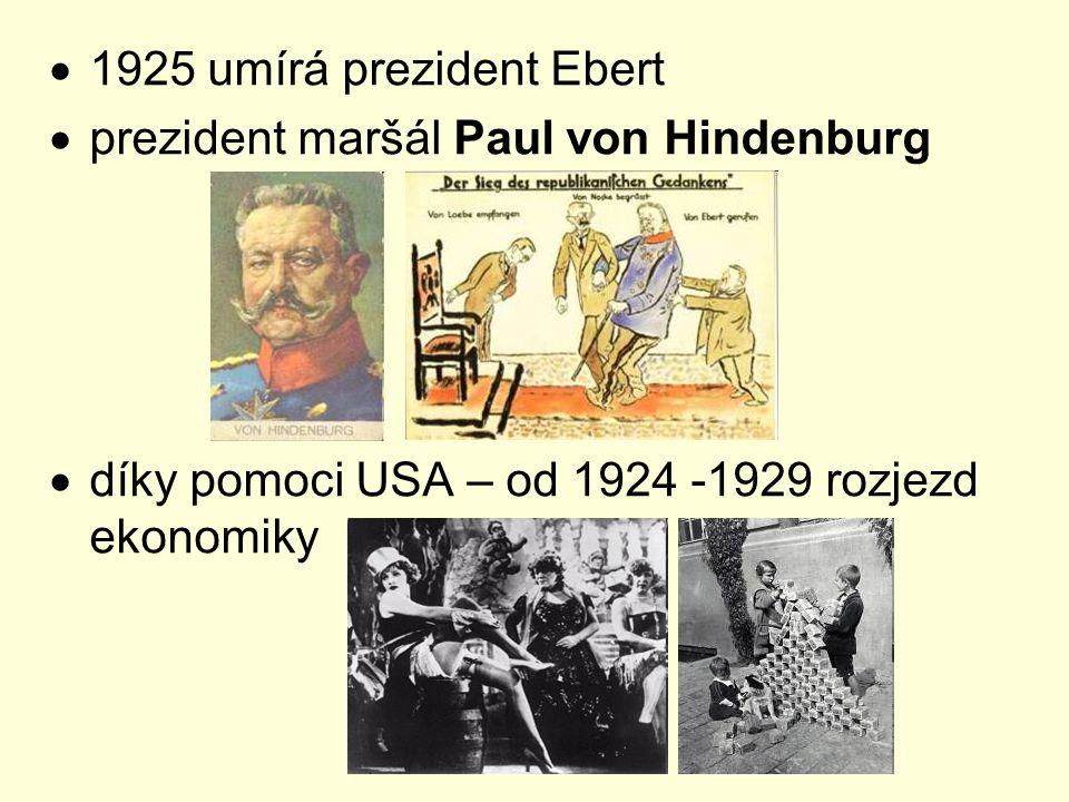  1925 umírá prezident Ebert  prezident maršál Paul von Hindenburg  díky pomoci USA – od 1924 -1929 rozjezd ekonomiky