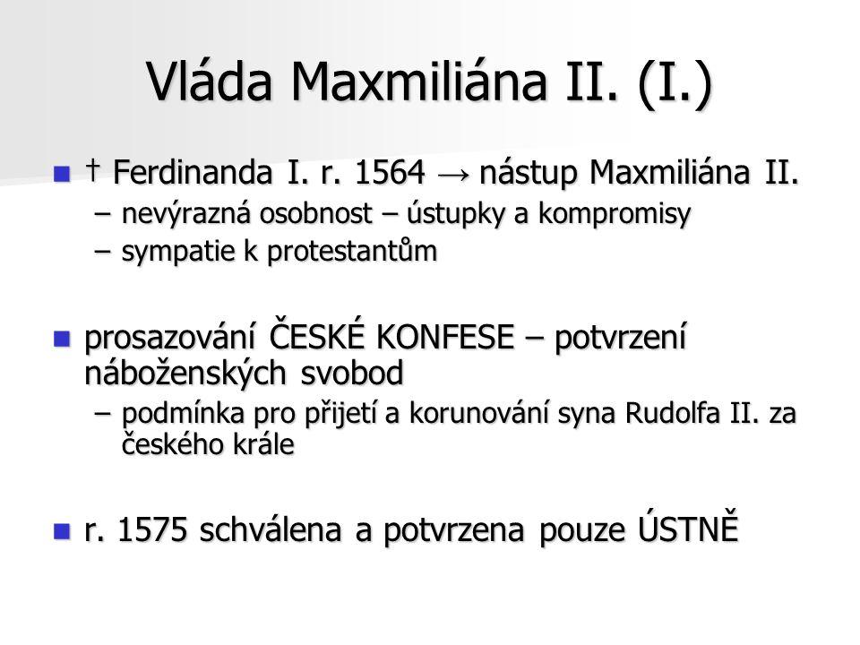 Nástup Rudolfa II.† Maxmiliána I. v r. 1576 → nástup Rudolfa II.