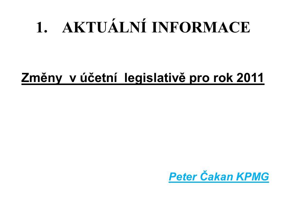 1.AKTUÁLNÍ INFORMACE Změny v účetní legislativě pro rok 2011 Peter Čakan KPMG