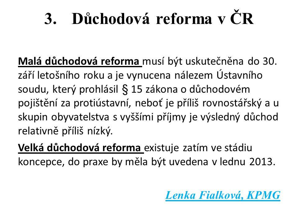 3.Důchodová reforma v ČR Malá důchodová reforma musí být uskutečněna do 30. září letošního roku a je vynucena nálezem Ústavního soudu, který prohlásil