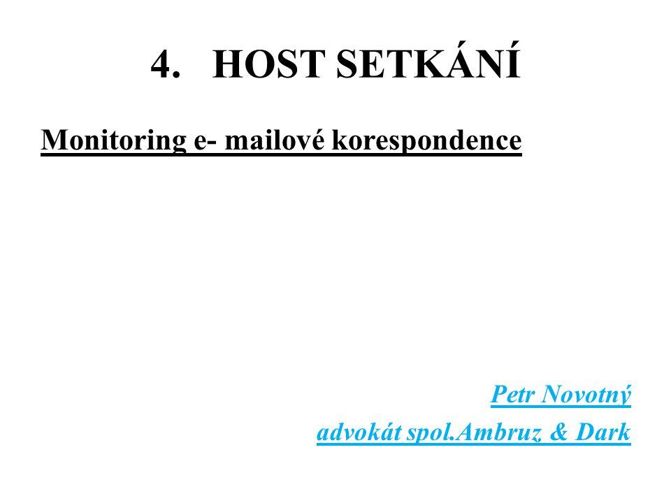 4.HOST SETKÁNÍ Monitoring e- mailové korespondence Petr Novotný advokát spol.Ambruz & Dark