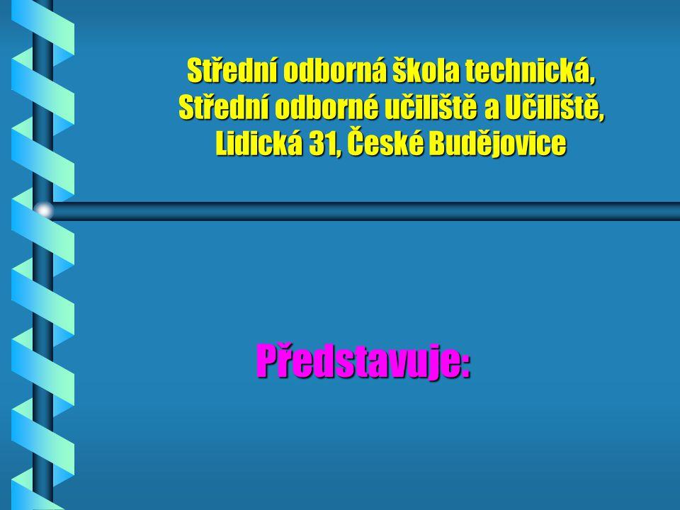 Střední odborná škola technická, Střední odborné učiliště a Učiliště, Lidická 31, České Budějovice Představuje: