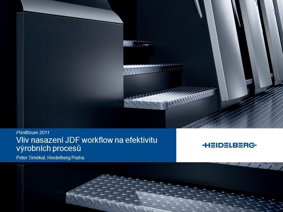 Printfórum 2011 Vliv nasazení JDF workflow na efektivitu výrobních procesů Peter Smékal, Heidelberg Praha