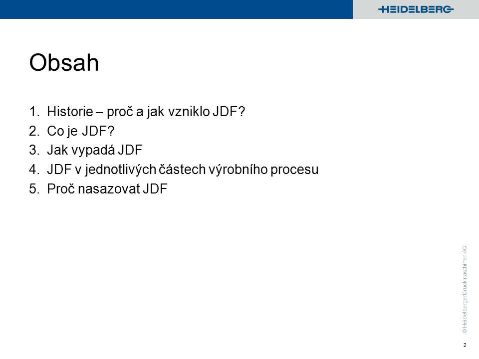 © Heidelberger Druckmaschinen AG Obsah 1.Historie – proč a jak vzniklo JDF.