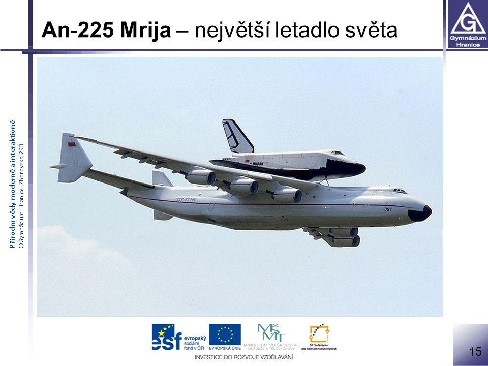 Přírodní vědy moderně a interaktivně ©Gymnázium Hranice, Zborovská 293 An-225 Mrija – největší letadlo světa 15