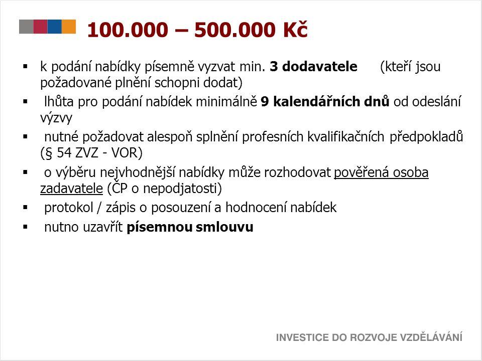 100.000 – 500.000 Kč  k podání nabídky písemně vyzvat min. 3 dodavatele (kteří jsou požadované plnění schopni dodat)  lhůta pro podání nabídek minim