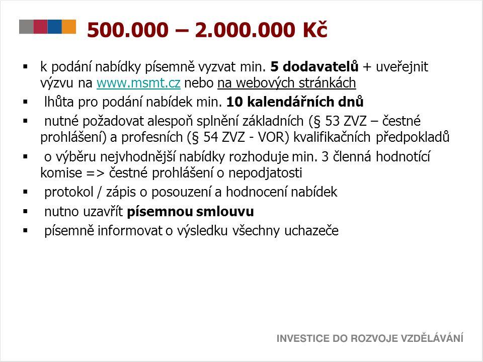 500.000 – 2.000.000 Kč  k podání nabídky písemně vyzvat min. 5 dodavatelů + uveřejnit výzvu na www.msmt.cz nebo na webových stránkáchwww.msmt.cz  lh