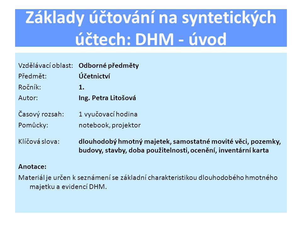 Základy účtování na syntetických účtech: DHM - úvod Vzdělávací oblast:Odborné předměty Předmět:Účetnictví Ročník:1.