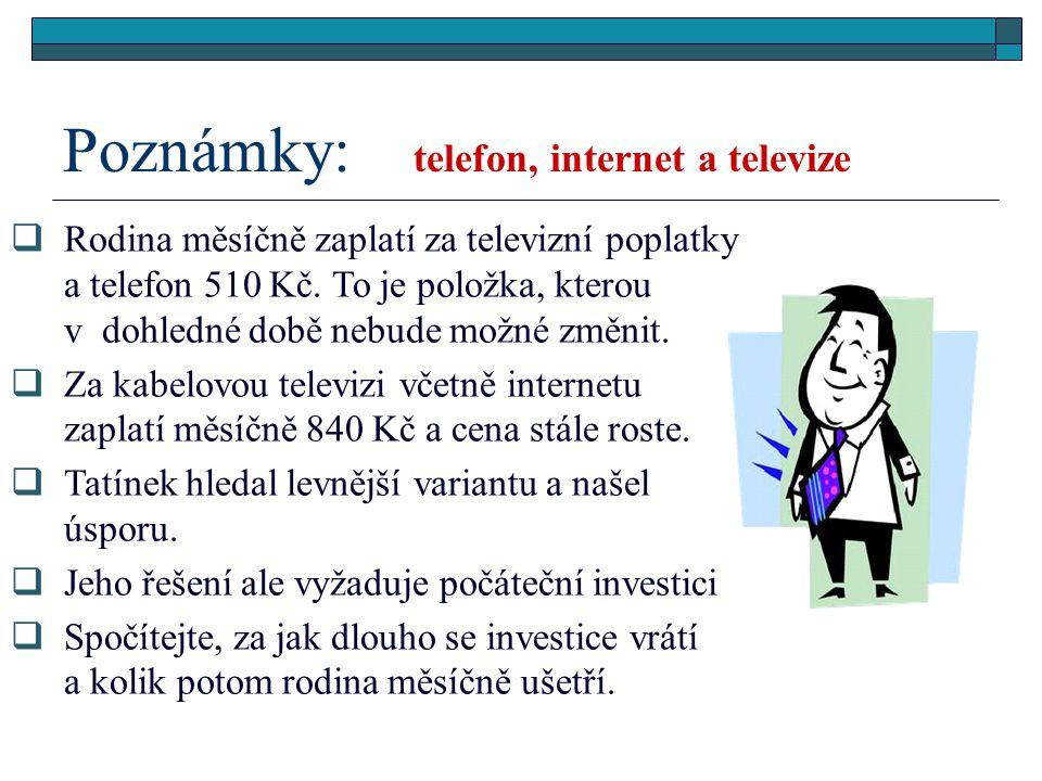 Poznámky: telefon, internet a televize  Rodina měsíčně zaplatí za televizní poplatky a telefon 510 Kč.