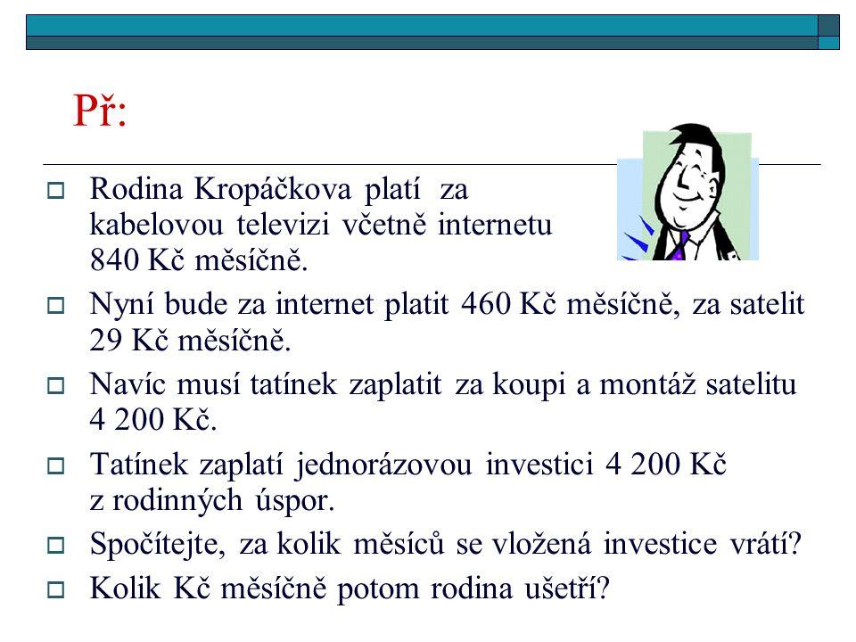 Př:  Rodina Kropáčkova platí za kabelovou televizi včetně internetu 840 Kč měsíčně.