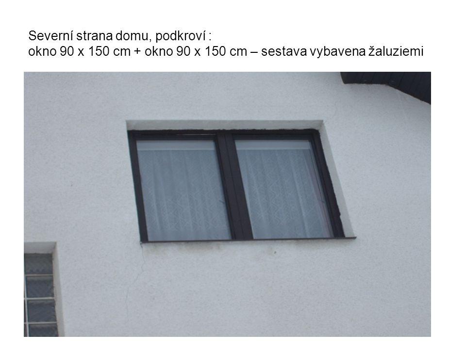 Severní strana domu, podkroví : okno 90 x 150 cm + okno 90 x 150 cm – sestava vybavena žaluziemi