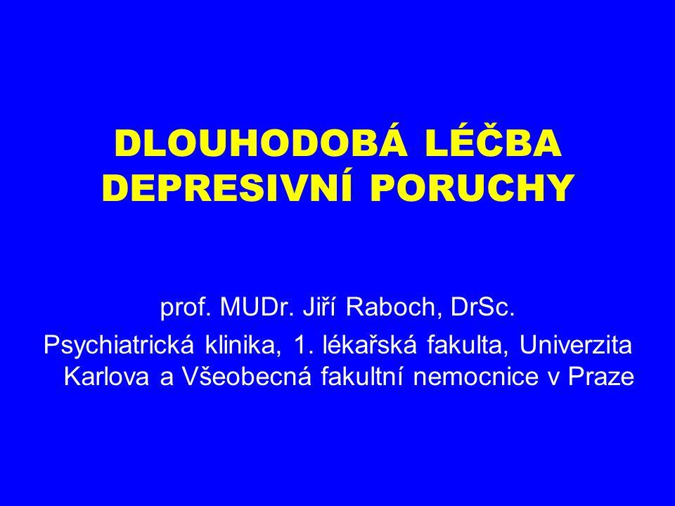 DLOUHODOBÁ LÉČBA DEPRESIVNÍ PORUCHY prof. MUDr. Jiří Raboch, DrSc. Psychiatrická klinika, 1. lékařská fakulta, Univerzita Karlova a Všeobecná fakultní