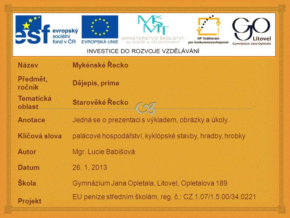 NázevMykénské Řecko Předmět, ročník Dějepis, prima Tematická oblast Starověké Řecko AnotaceJedná se o prezentaci s výkladem, obrázky a úkoly.