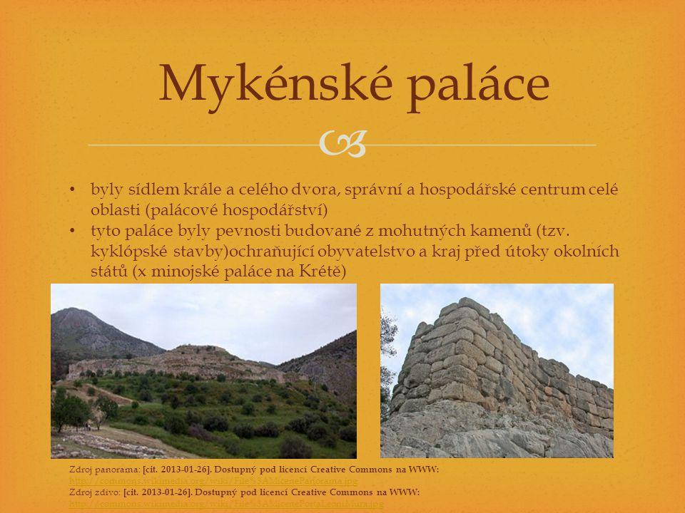  Mykénské paláce byly sídlem krále a celého dvora, správní a hospodářské centrum celé oblasti (palácové hospodářství) tyto paláce byly pevnosti budované z mohutných kamenů (tzv.