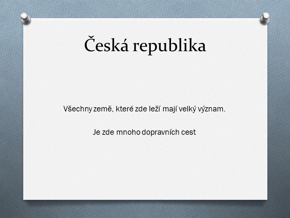 Česká republika Všechny země, které zde leží mají velký význam. Je zde mnoho dopravních cest