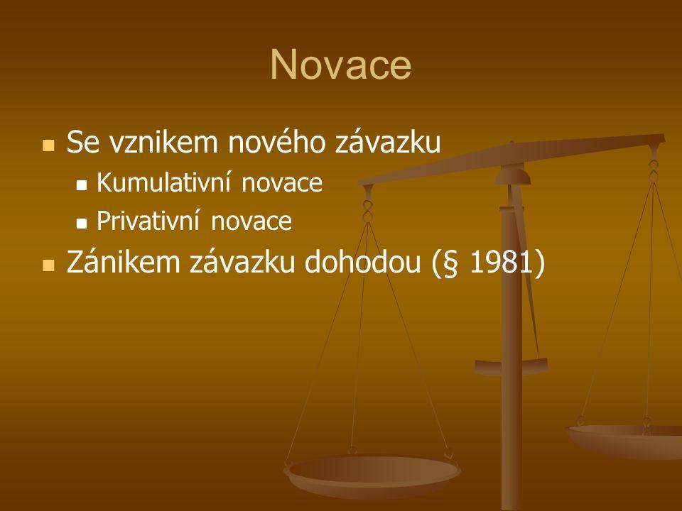 Novace Se vznikem nového závazku Kumulativní novace Privativní novace Zánikem závazku dohodou (§ 1981)