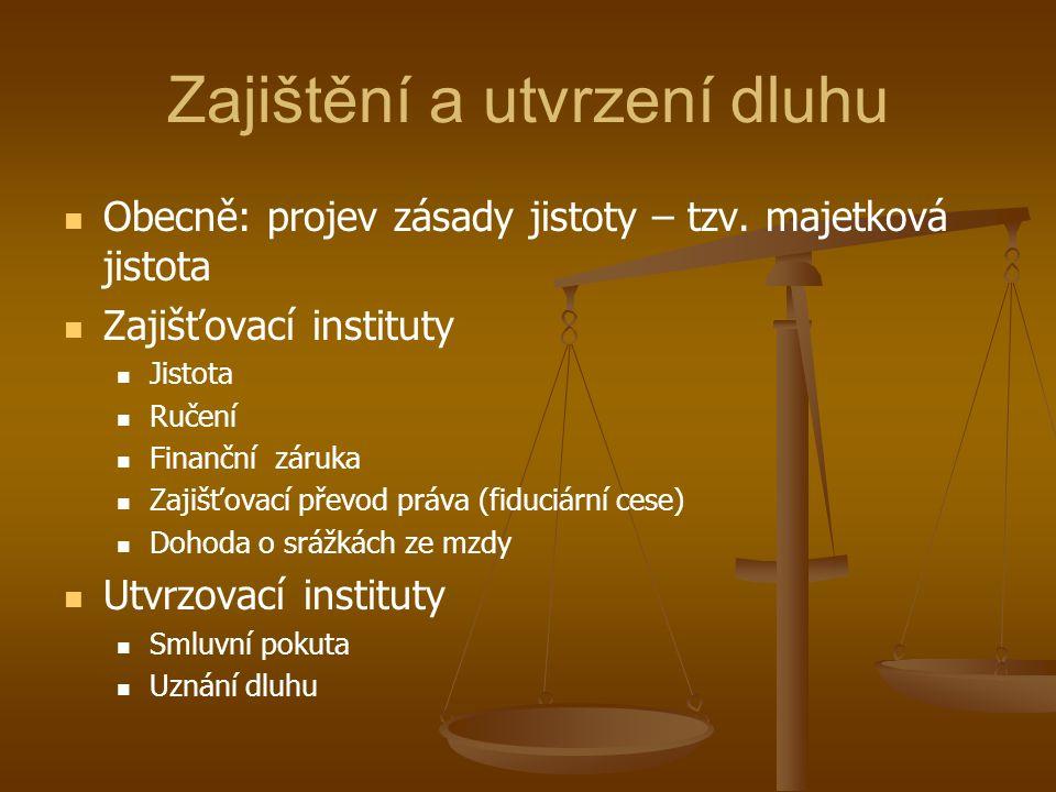 Zajištění a utvrzení dluhu Obecně: projev zásady jistoty – tzv.