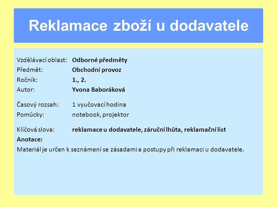 Reklamace zboží u dodavatele Vzdělávací oblast:Odborné předměty Předmět:Obchodní provoz Ročník:1., 2.
